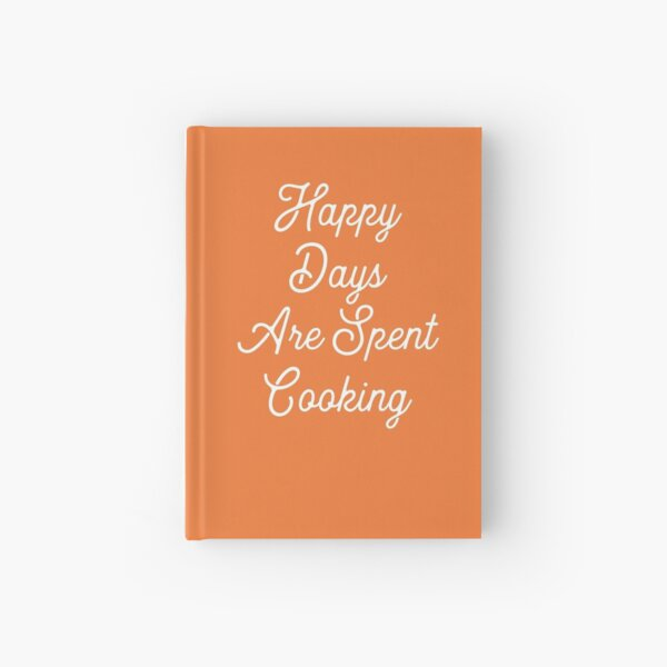 Gift for Food Blogger - Happy Days are Spent Cooking - Present for Cook Chef  Hardcover Journal