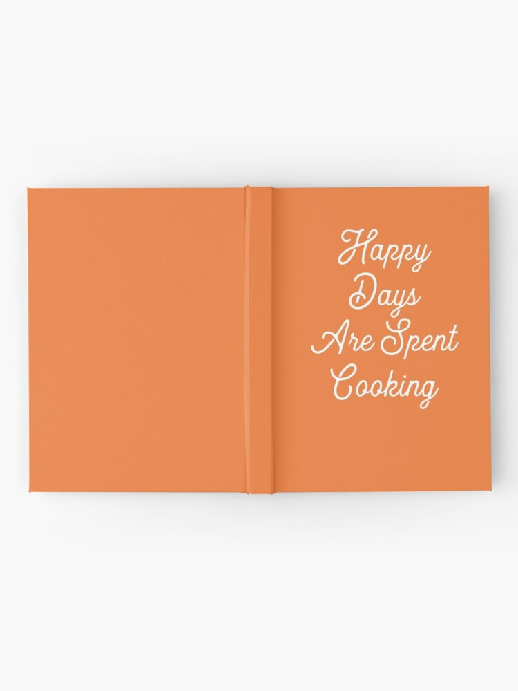 Alternate view of Gift for Food Blogger - Happy Days are Spent Cooking - Present for Cook Chef  Hardcover Journal