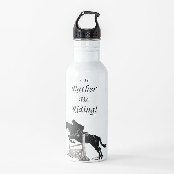 I'd Rather Be Riding! Equestrian Horse Water Bottle