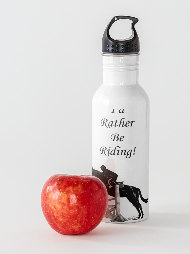 Alternate view of I'd Rather Be Riding! Equestrian Horse Water Bottle