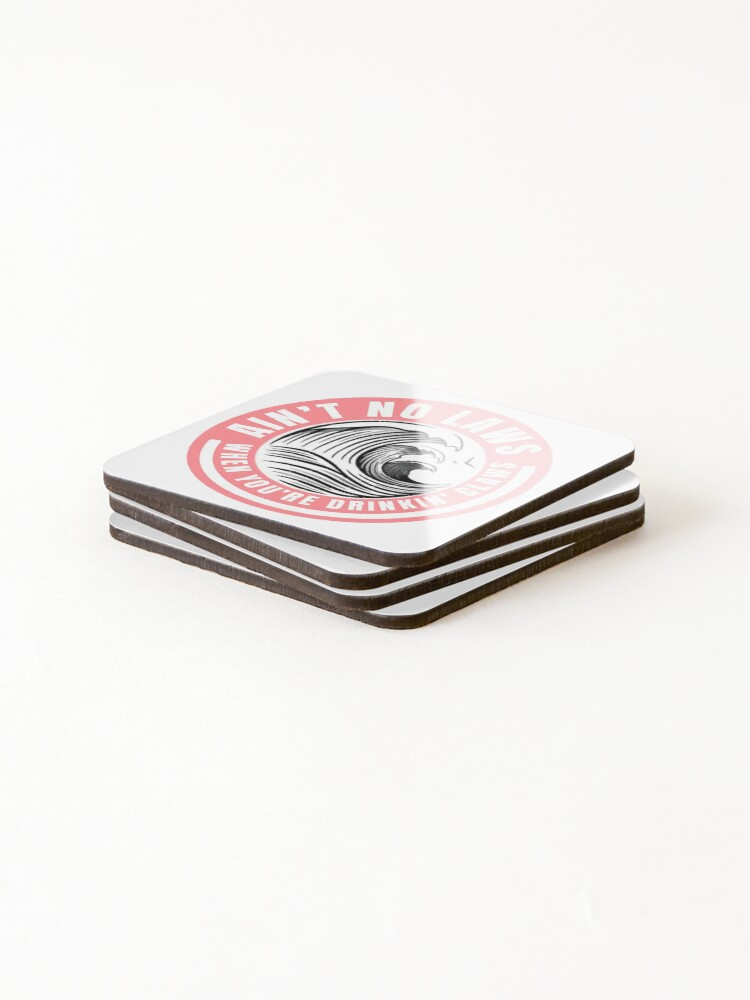 Alternate view of  Ain't no laws when drinking claws Coasters (Set of 4)