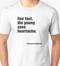 live fast, die young & save heartache Unisex T-Shirt