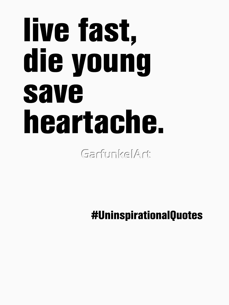 live fast, die young & save heartache by GarfunkelArt