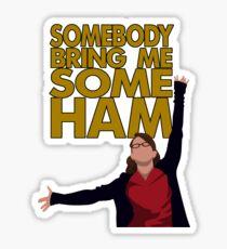 Liz Lemon - Somebody bring me some ham Sticker