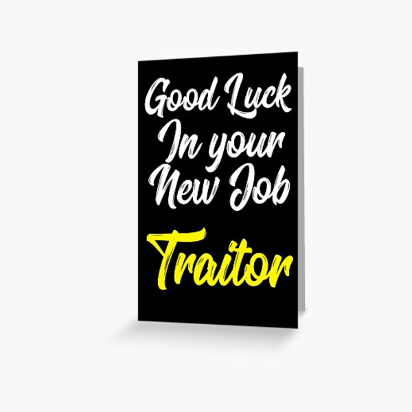 Good Luck In Your New Job Traitor Greeting Card