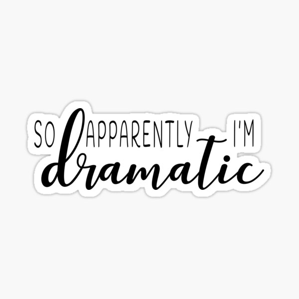 So apparently I'm dramatic Sticker
