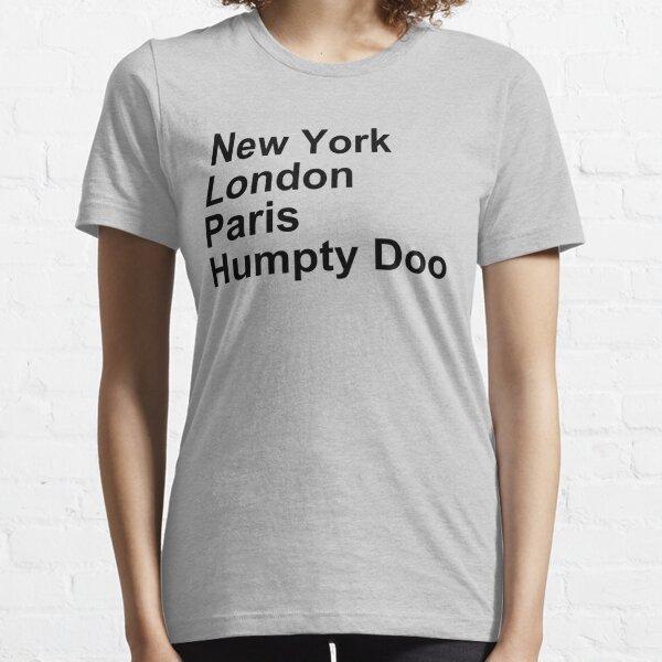 New York London Paris Humpty Doo Essential T-Shirt