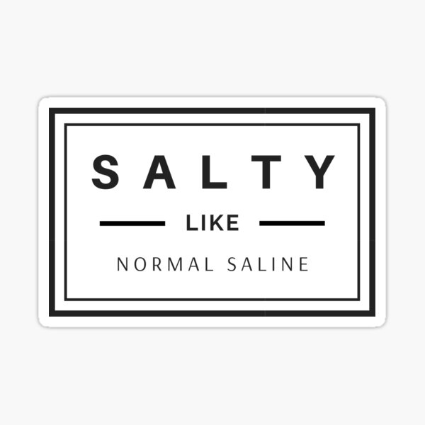 Salty like normal saline black text design, would make a great gift for Nurses or other Medical Staff! Sticker