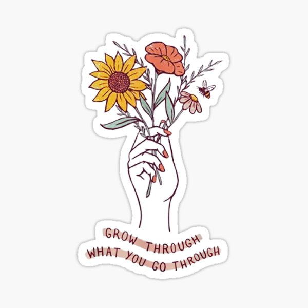 Grow Through What You Go Through Funny Gifts Sticker