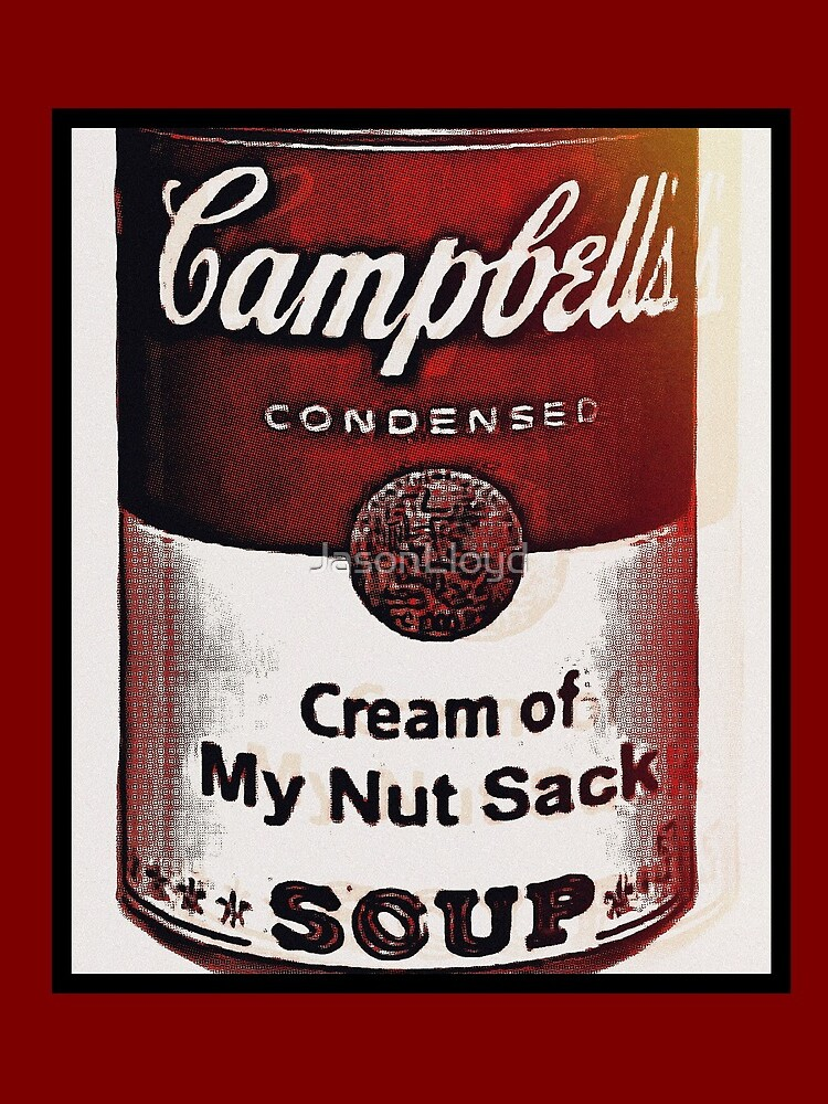 Cream of My Nut Sack  by JasonLloyd
