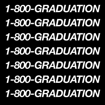 1-800-GRADUATION  by skillsthrills