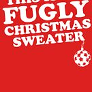 This Is My Fugly Christmas Sweater by TheFlying6