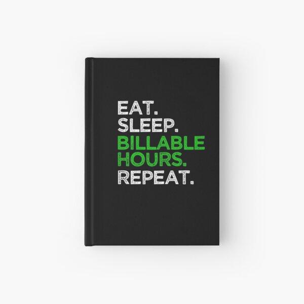 Eat Sleep Billable Hour Repeat Hardcover Journal
