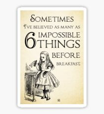 Alice in Wonderland Quote - Six Impossible Things - Lewis Carroll - 0111 Sticker