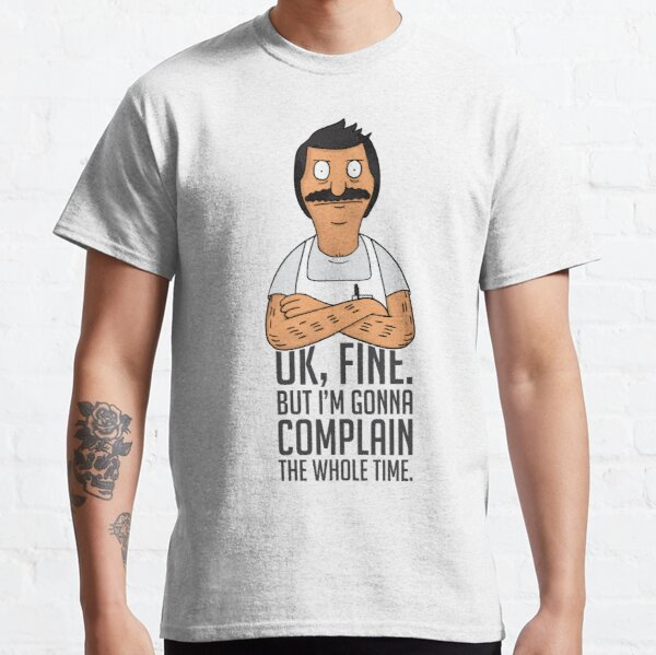 Ok Fine, but I'm Gonna Complain the Whole Time Classic T-Shirt