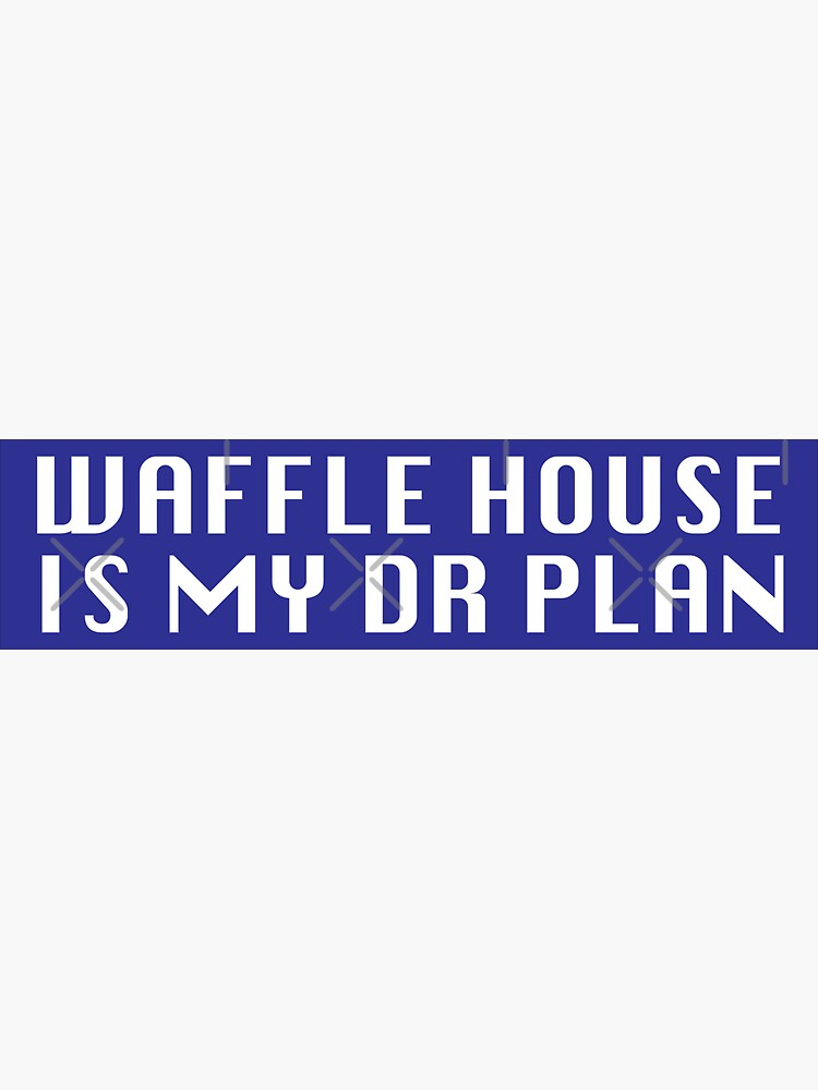 Waffle House is My DR Plan by grantsewell