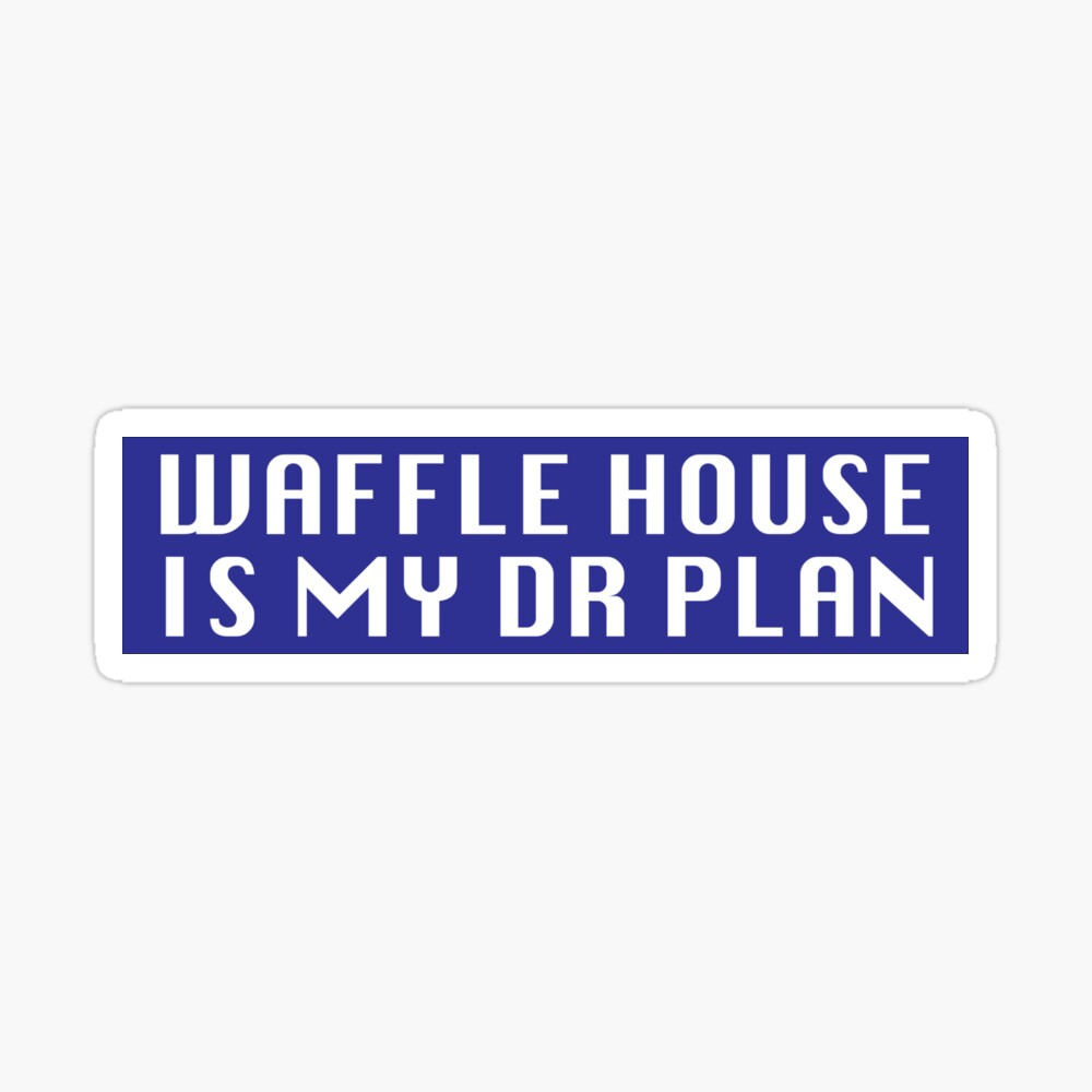 Waffle House is My DR Plan Sticker