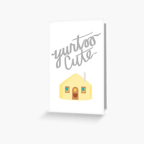 YURT - YURTOO CUTE Greeting Card
