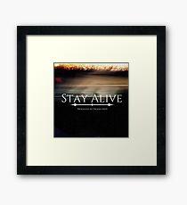 Stay Alive Framed Print