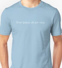 Stop boring me and think Unisex T-Shirt