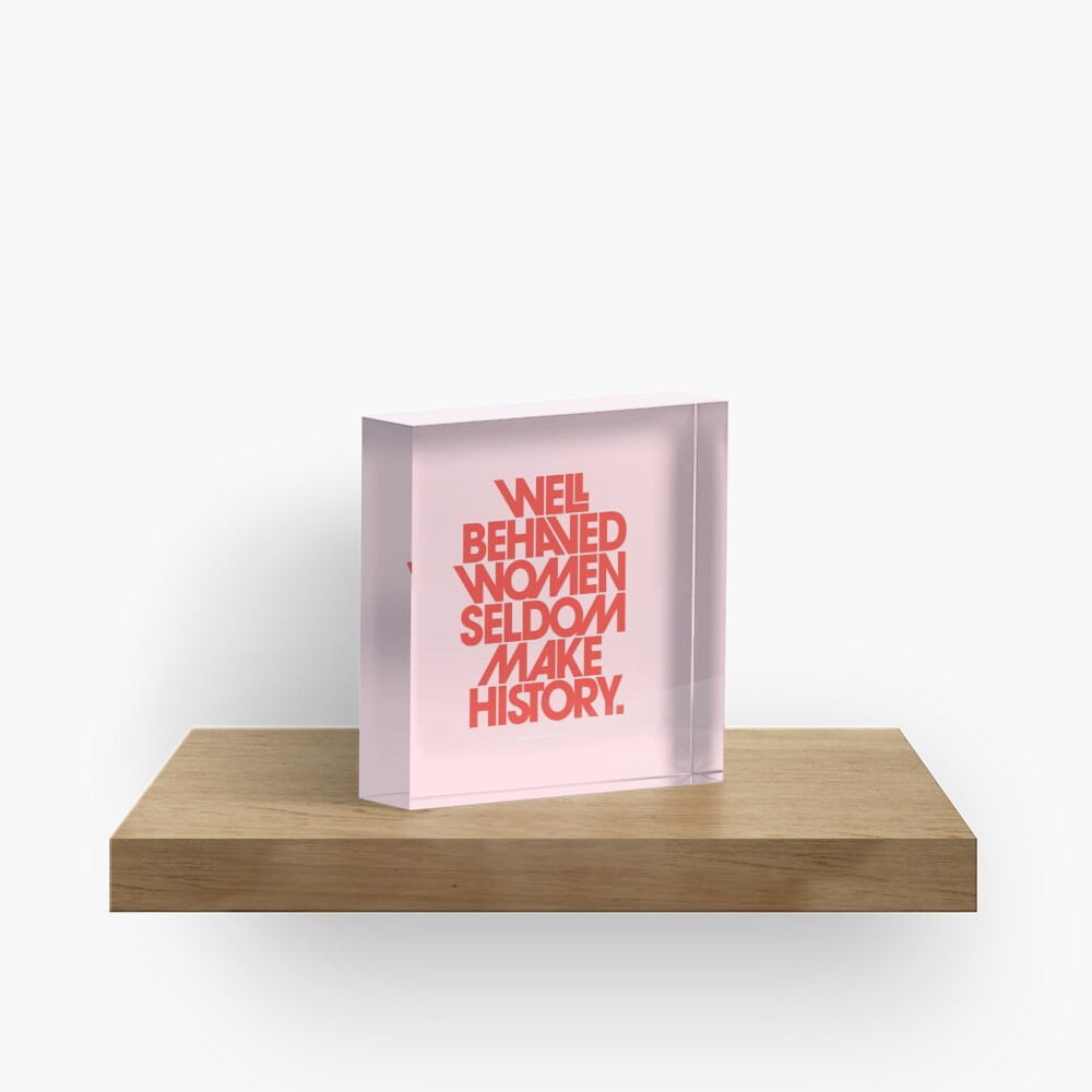 Well Behaved Women Seldom Make History (Pink & Red Version) Acrylic Block