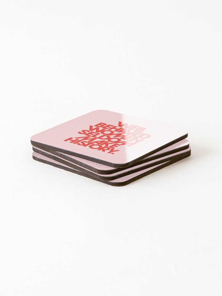 Alternate view of Well Behaved Women Seldom Make History (Pink & Red Version) Coasters (Set of 4)