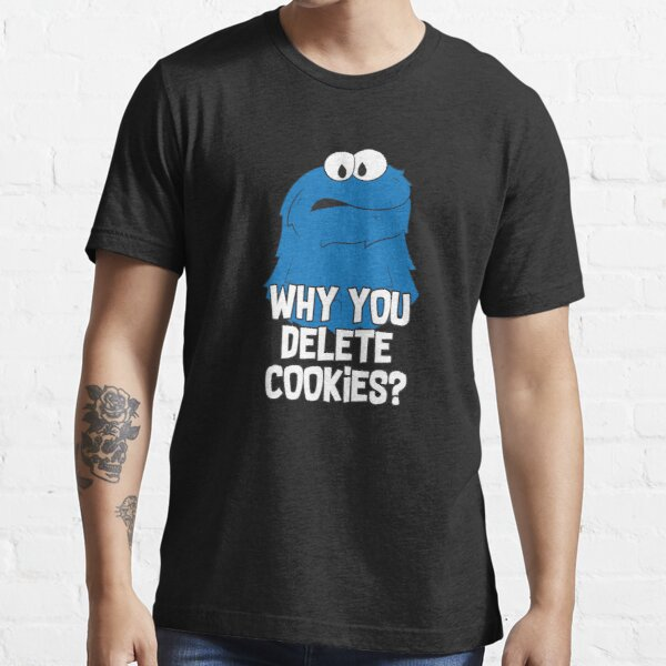 Cookies - Why you delete cookies Essential T-Shirt