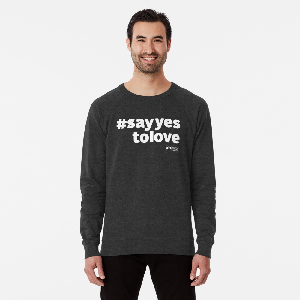# Say Yes To Love (white text) Lightweight Sweatshirt