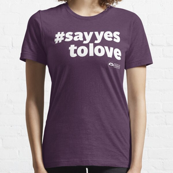# Say Yes To Love (white text) Essential T-Shirt