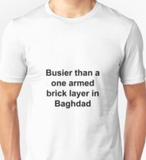 Busier then a one armed brick layer in Baghdad Unisex T-Shirt