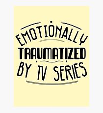 emotionally traumatized by tv series #black Photographic Print