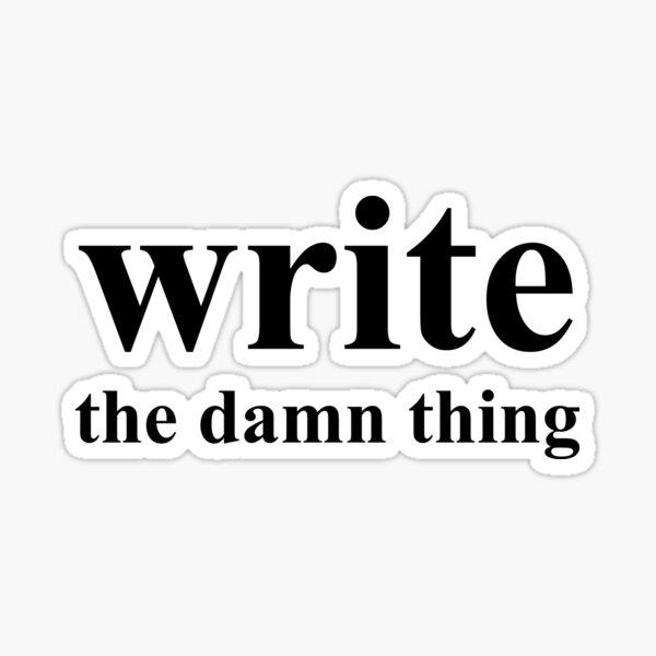Write the damn thing Sticker