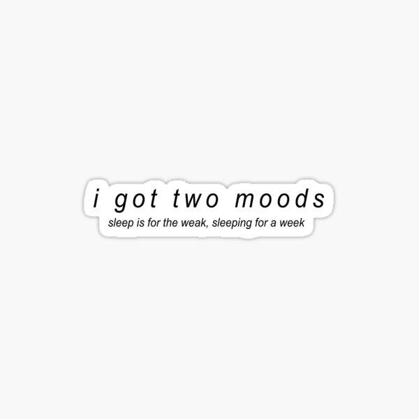 I Got Two Moods Sticker Sticker
