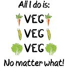 All I do is Veg! by coleenp7