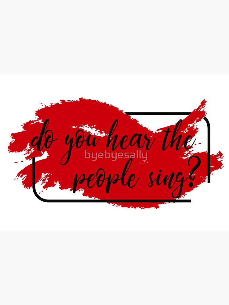 Do You Hear The People Sing?  by byebyesally