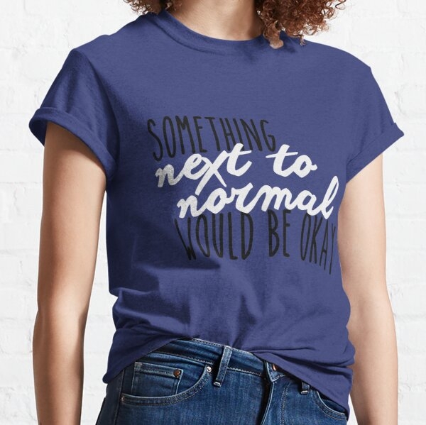 Something Next To Normal Classic T-Shirt