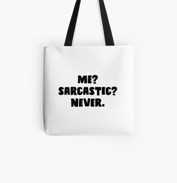 Me? Sarcastic? Never. All Over Print Tote Bag