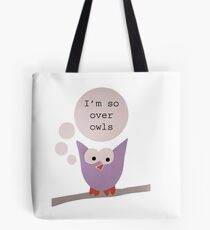 I'm So Over Owls - Owl Getting Philosophical Tote Bag