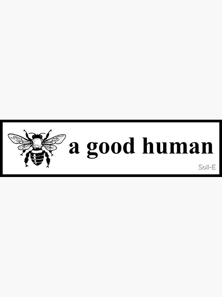 Bee a good human by Soll-E