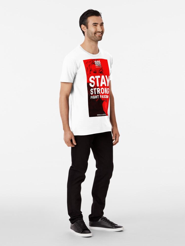 Alternate view of Stay Strong, Fight Fascism Premium T-Shirt