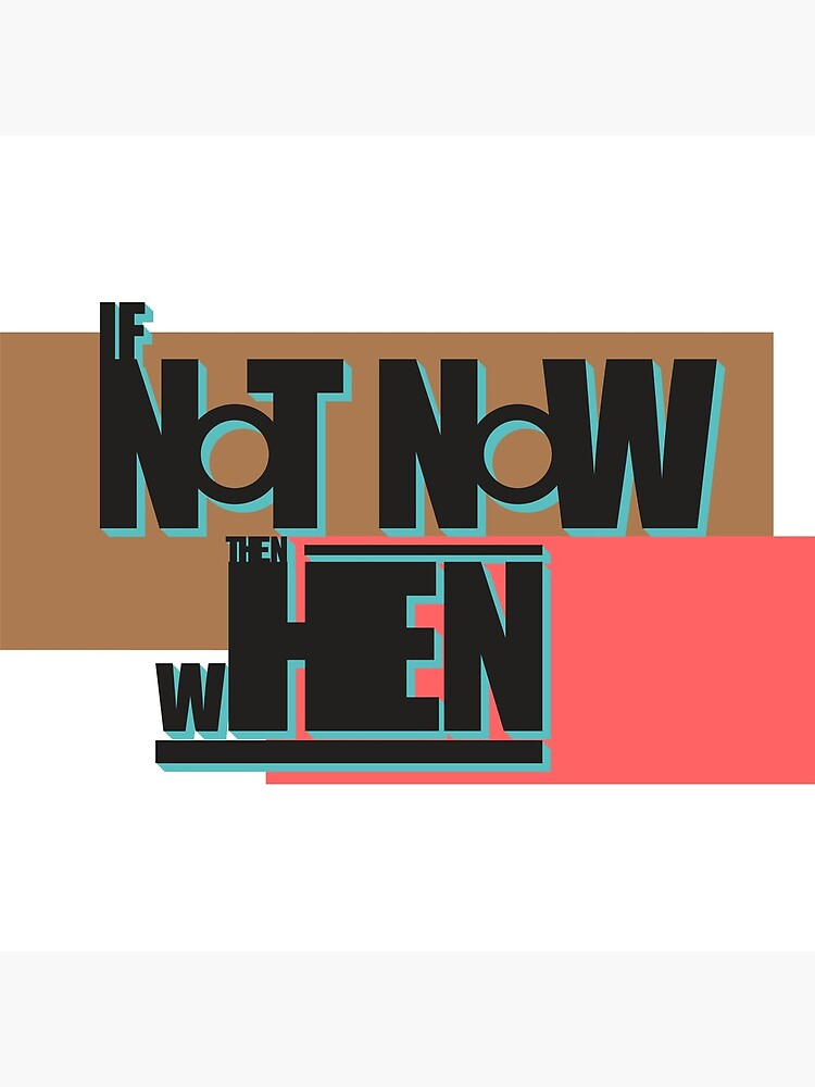 If Not Now Then When by amenwolf