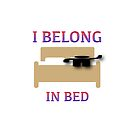 I Belong in Bed by IBMClothing