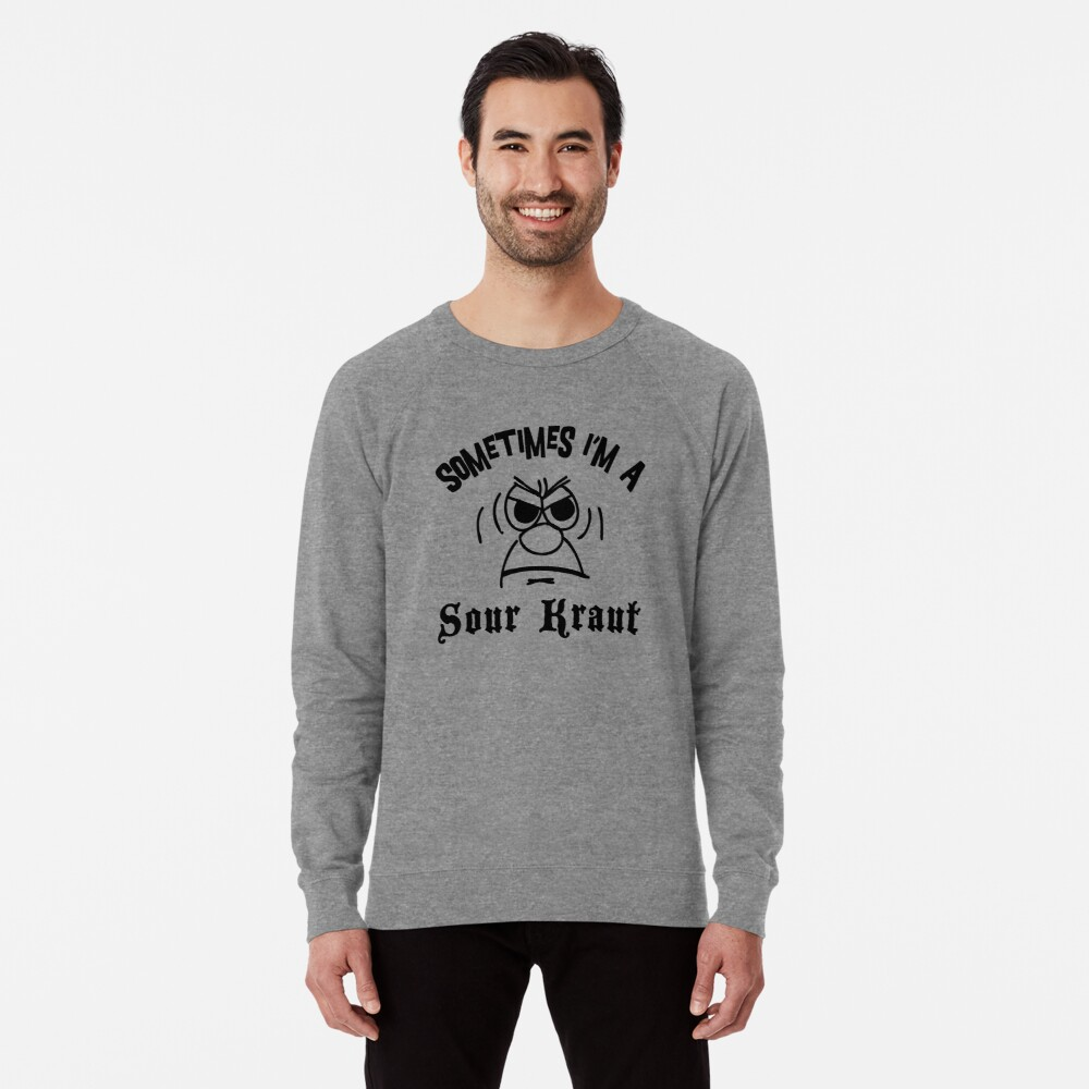 """German """"Sometimes I'm A Sour Kraut"""" T-Shirt Lightweight Sweatshirt Front"""