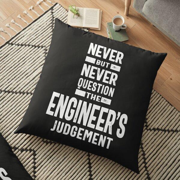 Never Question The Engineer's Judgement Floor Pillow
