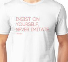 Insist on yourself, never imitate. Ralph Waldo Emerson quote. Unisex T-Shirt