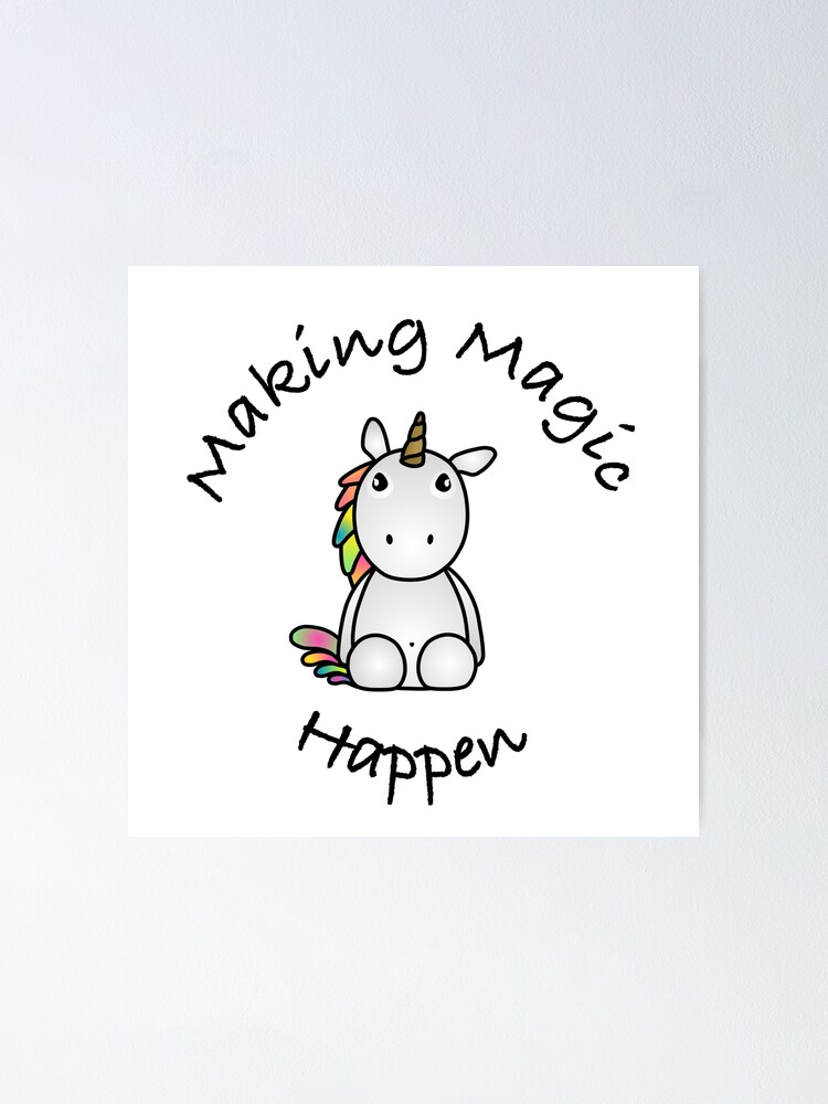Making Magic Happen Poster By Welcomeatandys Redbubble