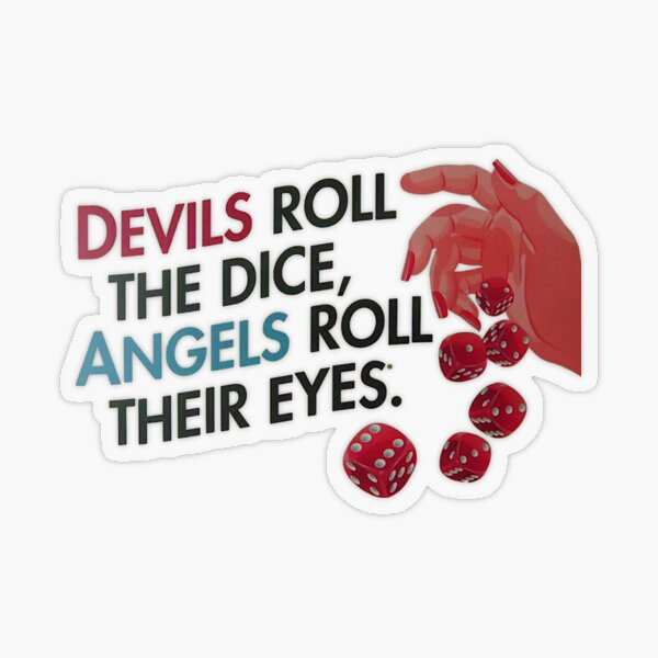Devils Roll The Dice, Angels Roll Their Eyes Transparent Sticker