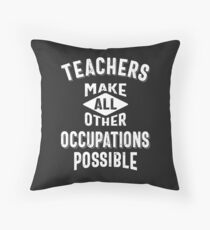 Teachers Make Other Occupations Possible Floor Pillow