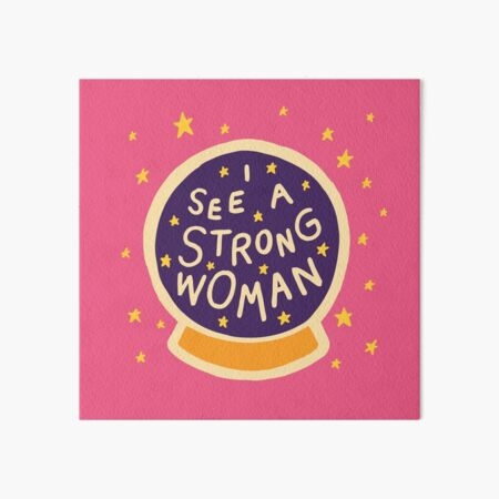 I see a strong woman Art Board Print