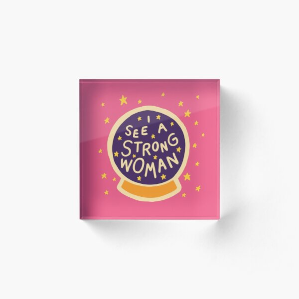 I see a strong woman Acrylic Block